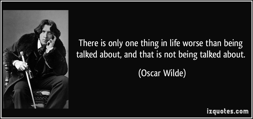 quote-there-is-only-one-thing-in-life-worse-than-being-talked-about-and-that-is-not-being-talked-about-oscar-wilde-198105